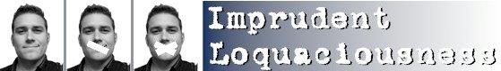 Imprudent Loquaciousness