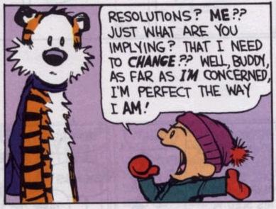 http://4.bp.blogspot.com/__PdWDKTPVHs/TRtw_MuypAI/AAAAAAAAA08/3ADBNMj9Z8M/s1600/calvin-hobbes-new-years-resolutions.jpg