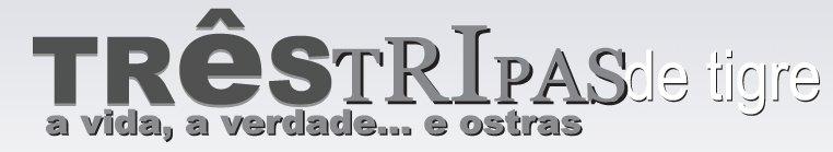 TRÊS TRIPAS DE TIGRE
