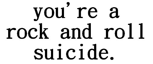 you're a rock + roll suicide.