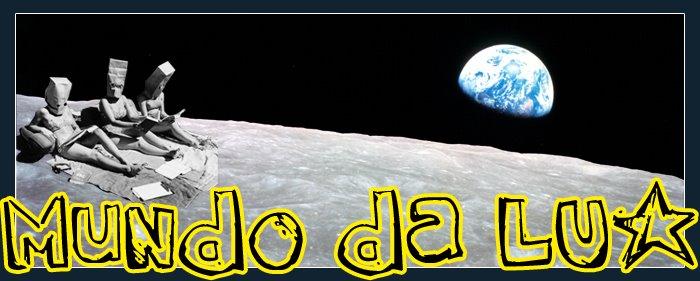 """""""...Mundo da LUa..."""""""
