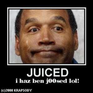 oj simpson got j00ced and juiced again lol