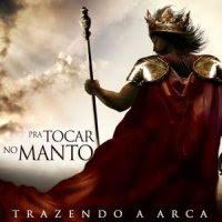 CD Trazendo a Arca   Pra Tocar no Manto (2009)