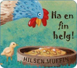 Ha en fin helg! Hilsen Muffin