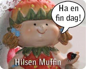 Ha en fin dag! Hilsen Muffin