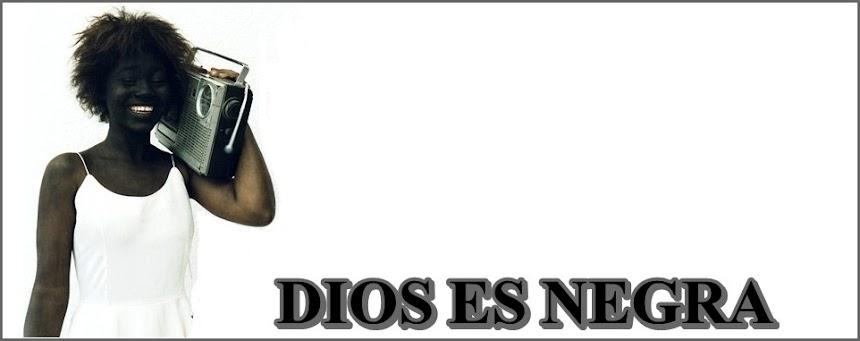 DIOS ES NEGRA