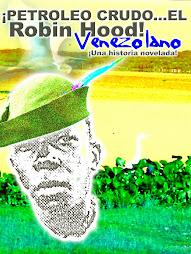 ¡PETRÓELO CRUDO...EL ROBIN HOOD VENEZOLANO..!