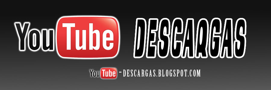 YOUTUBE DESCARGAS