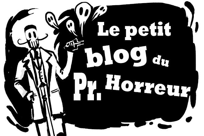 Le petit blog du Professeur Horreur