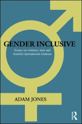 <b><i>GENDER INCLUSIVE: ESSAYS ON VIOLENCE, MEN, AND FEMINIST INTERNATIONAL RELATIONS</i></b>