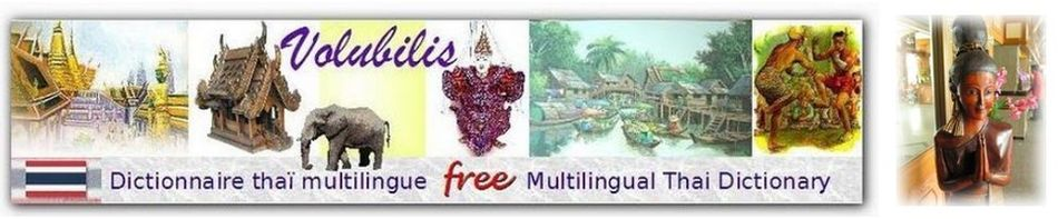 *  VOLUBILIS  * Dictionnaire thaï multilingue      ~      Multilingual Thai  dictionary