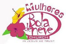 Mulheres do Bola de Neve Church!!!
