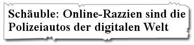 Schäuble: Online-Razzien sind die Polizeiauts der digitalen Welt