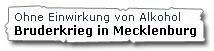 Bruderkrieg in Mecklenburg ohne Alkohol
