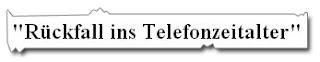 Rueckfall ins Telefonzeitalter - Heise