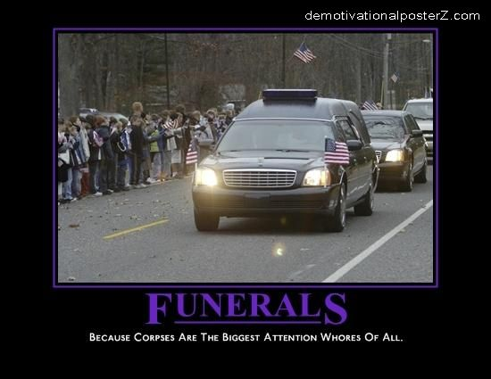 Funerals - Because Corpses Are The Biggest Attention Whores Of All