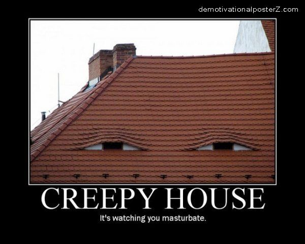Creepy house - is watching you masturbate