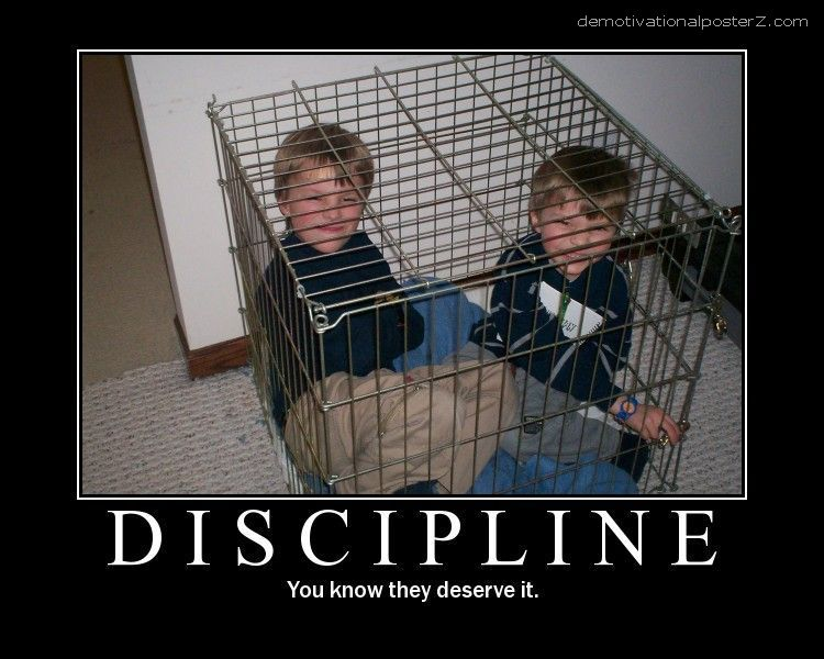 Discipline - you know they deserve it