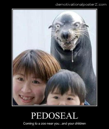 Coming to a zoo near you... and your children. pedoseal motivational