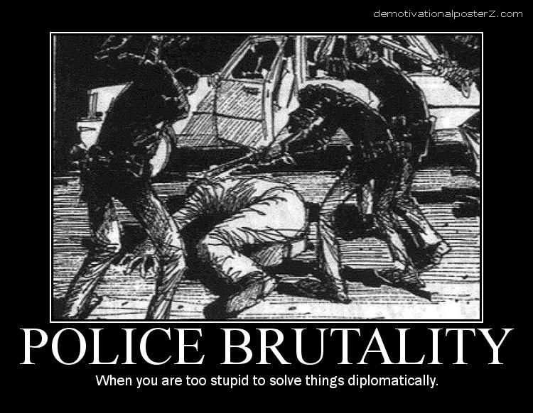 police brutality When you are too stupid to solve things diplomatically