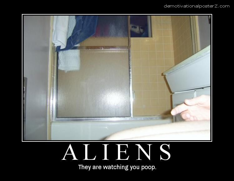 ALIENS - they are watching you poop motivational poster
