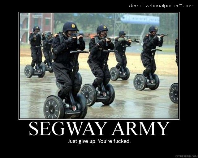 SEGWAY ARMY - just give up, you're fucked demotivational poster