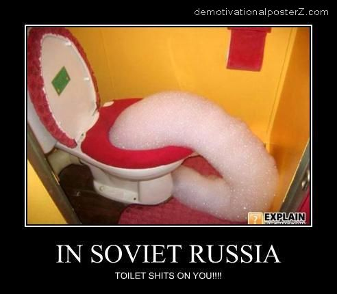 in soviet russia toilet shits on you