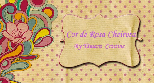 Cor de Rosa Cheirosa