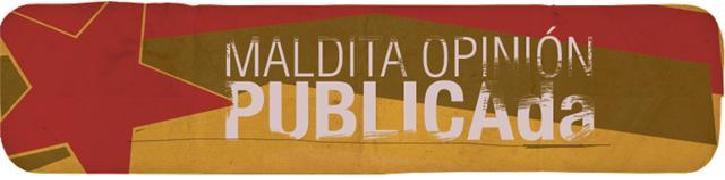 MALDITA OPINIÓN PÚBLICA(DA)