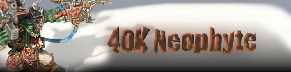 40K Neophyte