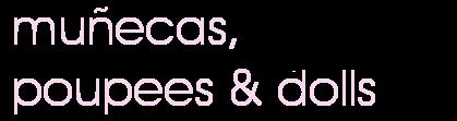 Muñecas, Poupees & Dolls