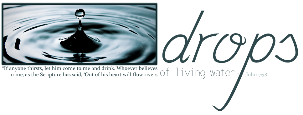 Drops of Living Water