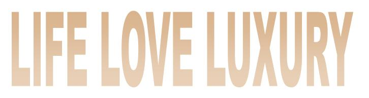 Life -  Love - Luxury