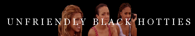 Unfriendly Black Hotties