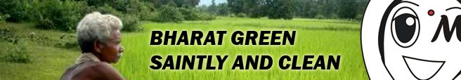 BHARAT GREEN, SAINTLY AND CLEAN