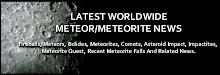 Latest Worldwide Meteor/ Meteorite News
