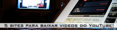 5 Sites Para Baixar Videos do YouTube.