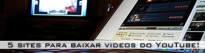 5 Sites Para Baixar Videos do YouTube.