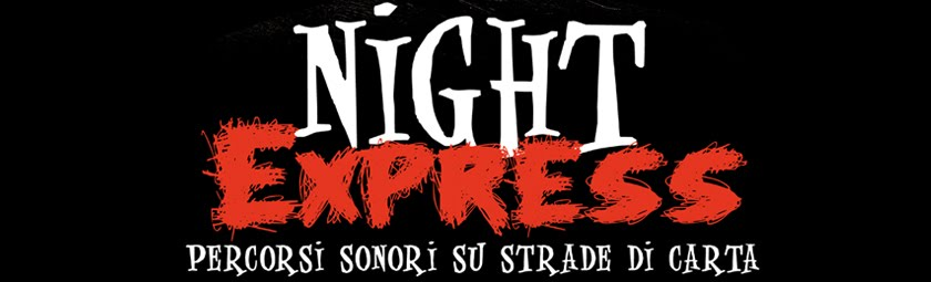 NIGHT EXPRESS PIZZIGHETTONE- Percorsi sonori su strade di carta -