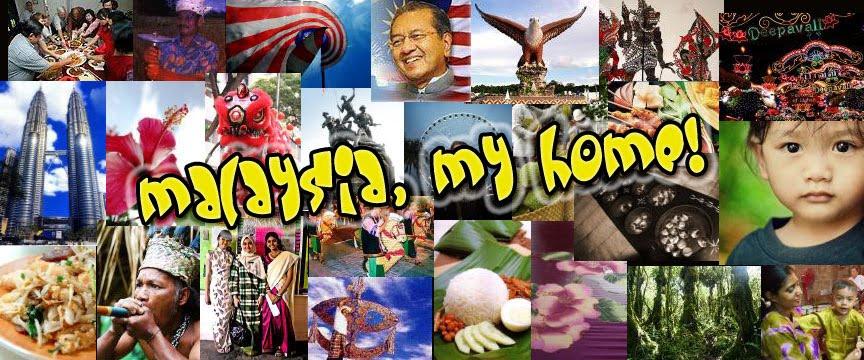 MALAYSIA, MY HOME !