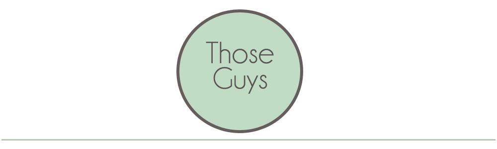 Those Guys...