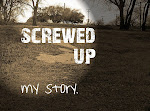 screwed up......my story