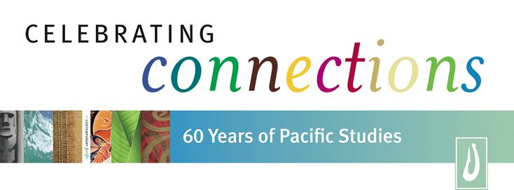 Celebrating Connections: 60 Years of Pacific Studies