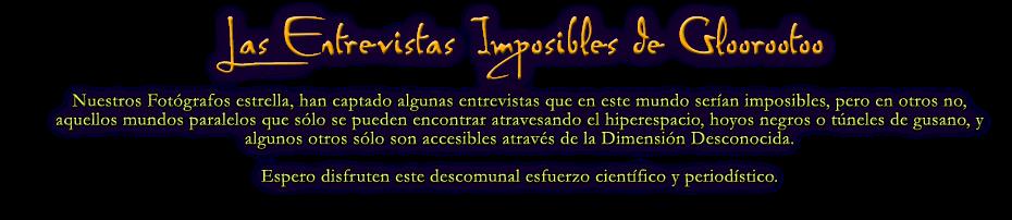 Las Entrevistas Imposibles de Gloorootoo