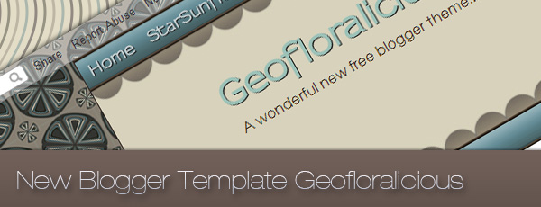 New Free Blogger Template | Geofloralicious by: StarSunflower Studio GEOFLORALICIOUS_NEW_FREE_BLOGGER_TEMPLATE