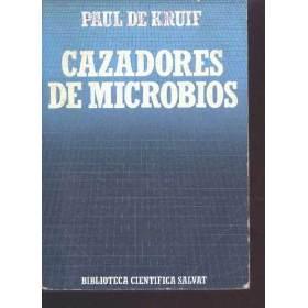 Cazadores de Microbios, Paul de Kruif