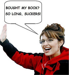 Palin with caption saying, Bought my book?  So long, suckers.
