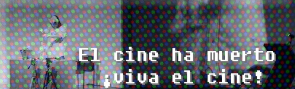 Ha muerto el cine, ¡viva el cine!