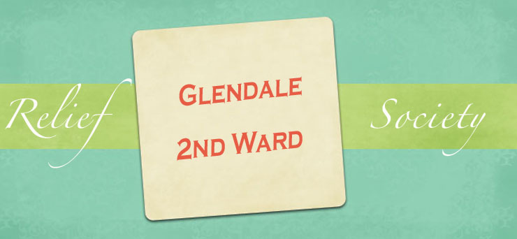 Glendale 2nd Ward Relief Society