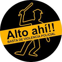 Alto Ahí! Basta de violencia policial!